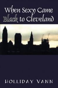 When Sexy Came Black to Cleveland is not for the prude.